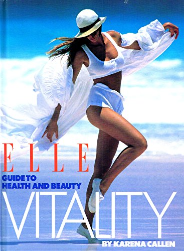 9780091750589: '''Elle'' Vitality: Complete Guide to Health and Beauty'