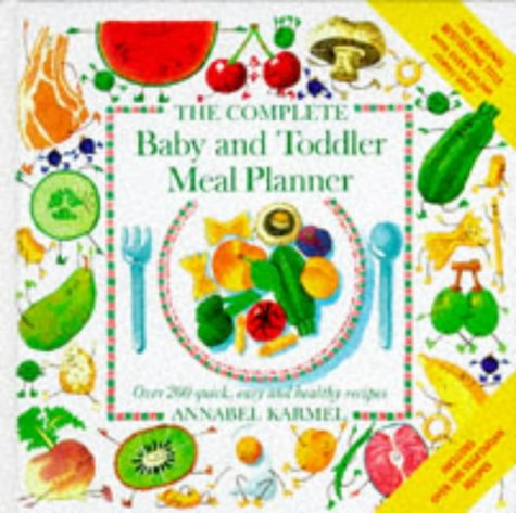 9780091751043: The Complete Baby and Toddler Meal Planner: Over 200 Quick, Easy and Healthy Recipes