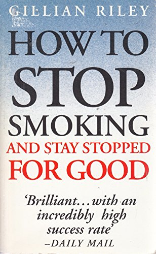 9780091751784: How to Stop Smoking and Stay Stopped for Good