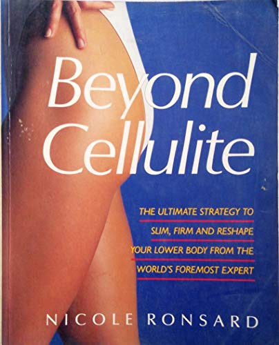 Beyond Cellulite: Ultimate Strategy to Slim, Firm and Reshape Your Lower Body (009175190X) by NICOLE RONSARD