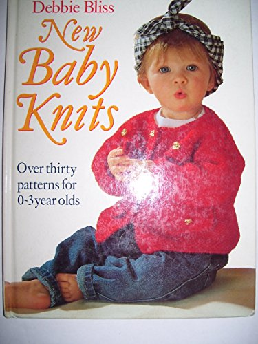 New Baby Knits: Thirty Patterns for 0-3 Year Olds: Bliss, Debbie