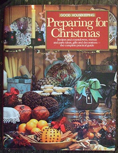 9780091753009: Good Housekeeping Preparing For Christmas: Recipes And Count Downs , Menus And Party Ideas, Gifts And Decorations - The Complete Practical Guide