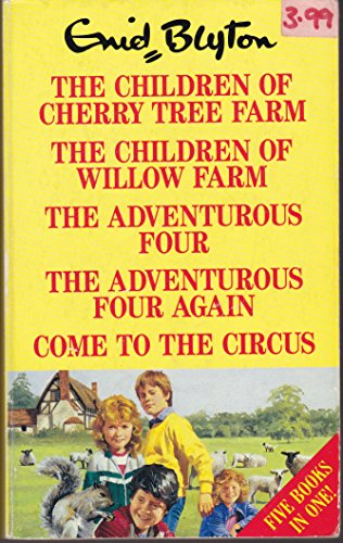 9780091753139: The Children of Cherry Tree Farm, The Children of Willow Farm, the Adventurous Four, the Adventurous Four Again, Come to the Circus.