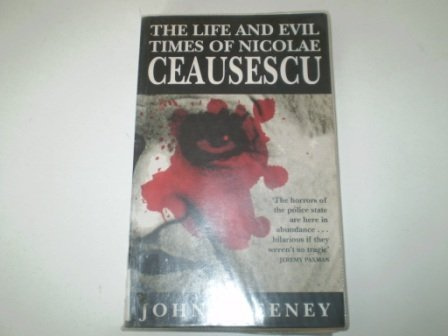 9780091753177: The Life and Evil Times of Nicolae Ceausescu