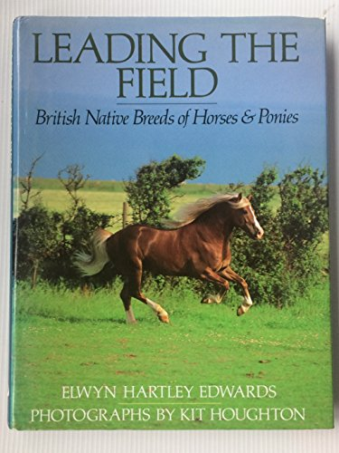 9780091753320: Leading the Field: British Native Breeds of Horses and Ponies