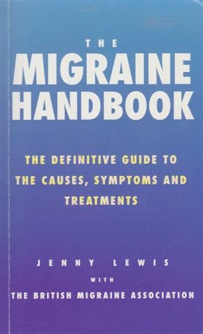 9780091753597: The Migraine Handbook: The Definitive Guide to the Causes, Symptoms and Treatments