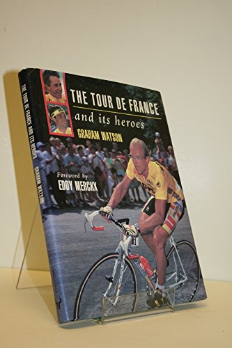 9780091754044: The Tour de France and Its Heroes: A Celebration of the Greatest Race in the World