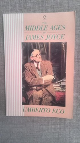 9780091757540: The Middle Ages of James Joyce: The Aesthetics of Chaosmos