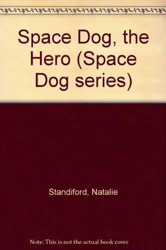 9780091763558: Space Dog, the Hero (Space Dog series)