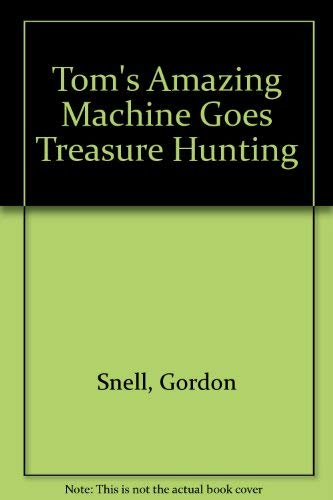 9780091764326: Tom's Amazing Machine Goes Treasure Hunting (Tom's Amazing Machine)