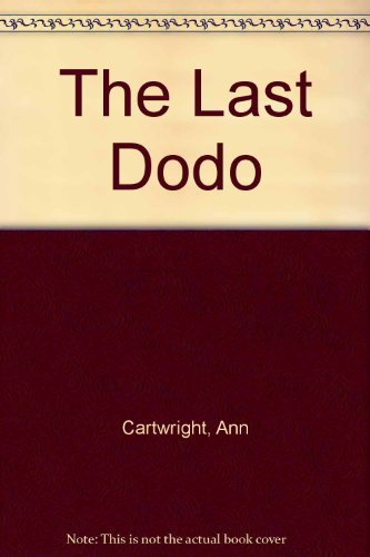 The Last Dodo: Cartwright, Ann, Cartwright,