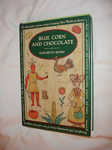 9780091770105: BLUE CORN AND CHOCOLATE:175 DELICIOUSLY VARIOUS RECIPES FEATURING NEW WORLD PRODUCTS...