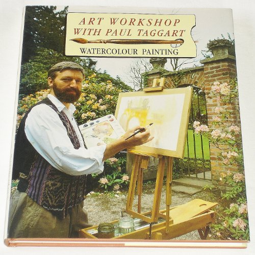 9780091770167: ART WORKSHOP WITH PAUL TAGGART: WATERCOLOUR PAINTING