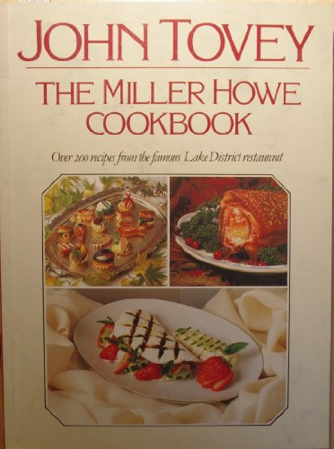 9780091770617: The Miller Howe Cook Book: Over 200 Recipes from John Tovey's Famous Lake District Restaurant