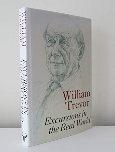 EXCURSIONS IN THE REAL WORLD.: Trevor, William. (Pseudonym of William Trevor Cox).