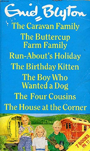 9780091771157: 7 Books in 1! The Caravan Family: The Buttercup Farm Family: Run-Abouts Holiday: The Birthday Kitten: The Boy Who Wanted a Dog: The Four Cousins: The House at the Corner