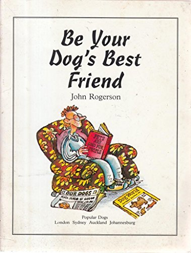 9780091771232: Be Your Dog's Best Friend (Popular dogs)