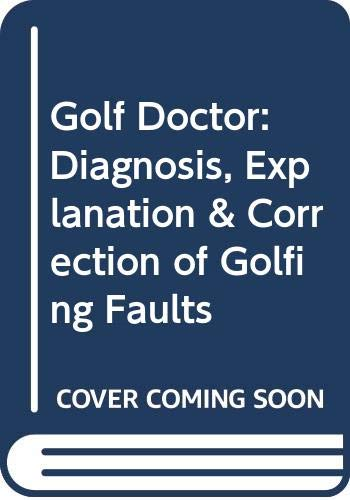 9780091771331: Golf Doctor: Diagnosis, Explanation & Correction of Golfing Faults