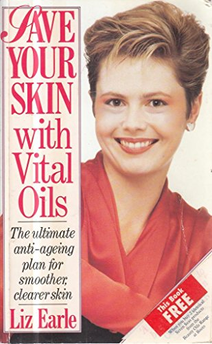 9780091771720: Save Your Skin with Vital Oils: The Ultimate Anti-ageing Plan for Smoother, Clearer Skin