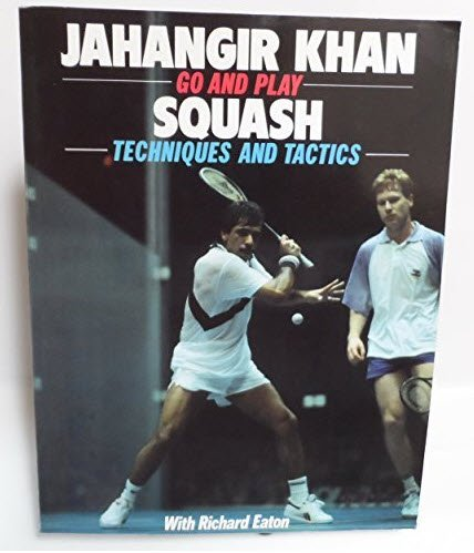Go and Play Squash: Techniques and Tactics (Go & Play): JAHANGIR KHAN, RICHARD EATON'