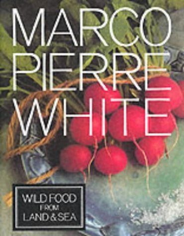 Wild Food from Land and Sea: White, Marco Pierre