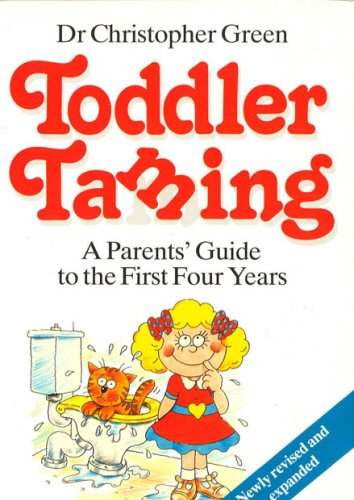 9780091772581: Toddler Taming: A Parent's Guide to the First Four Years