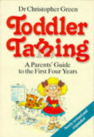 9780091772581: TODDLER TAMING: A PARENTS' GUIDE TO THE FIRST FOUR YEARS