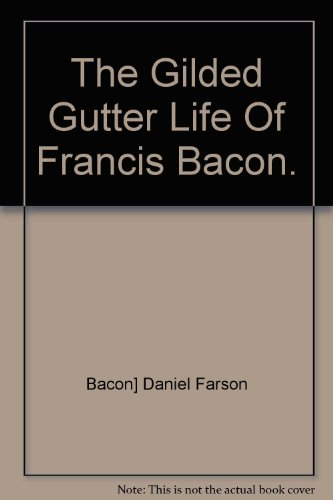 9780091773342: The Gilded Gutter Life Of Francis Bacon.