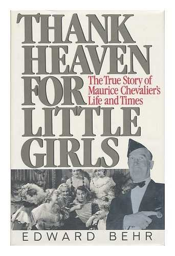 9780091773946: Thank Heaven for Little Girls: Life and Times of Maurice Chevalier