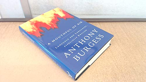A Mouthful of Air / Language, Languages.Especially: Anthony Burgess