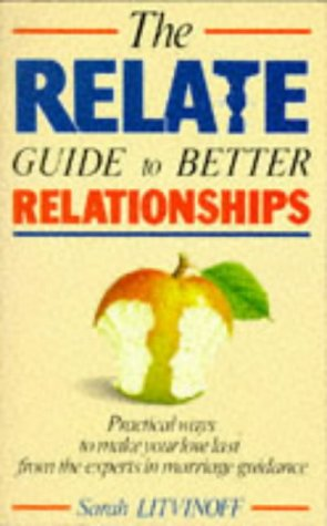 9780091774325: The Relate Guide to Better Relationships: Practical Ways to Make Your Love Last from the Experts in Marriage Guidance (Relate Guides)