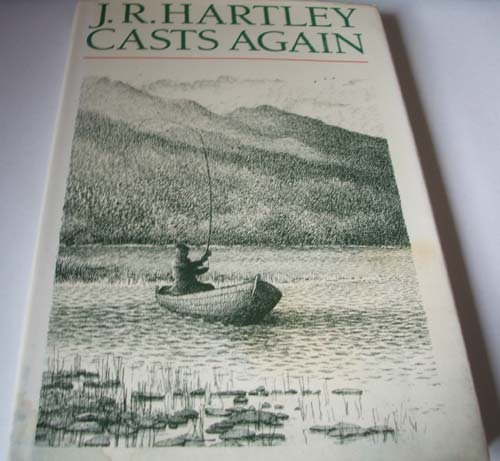 9780091774370: J. R. Hartley Casts Again: More Memories of Angling Days