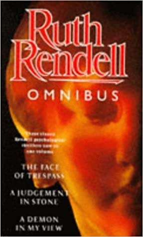 9780091774455: 'THE RUTH RENDELL OMNIBUS: ''FACE OF TRESPASS'', ''JUDGEMENT IN STONE'', ''DEMON IN MY VIEW'' V. 1'