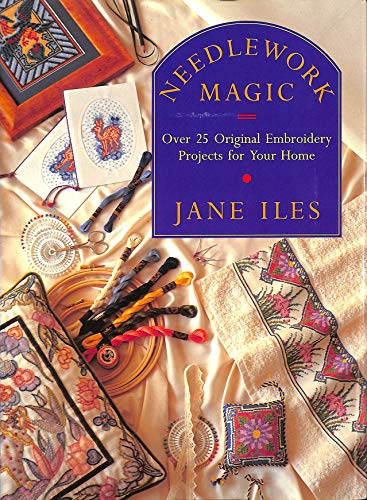 9780091774509: Needlework Magic: Over 25 Original Embroidery Projects for Your Home