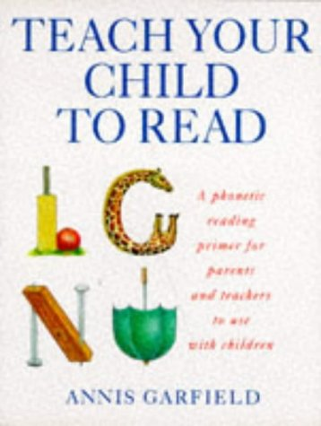 Teach Your Child To Read: A Phonic: Garfield, Annis