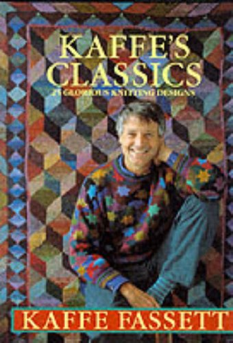 Kaffe's Classics: 25 Glorious Knitting Designs: KAFFE FASSETT