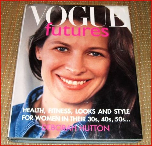 "9780091777548: ""Vogue"" Futures: Health, Fitness, Looks and Style for Women Over 35"