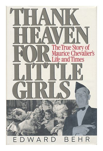 9780091777975: Thank Heaven for Little Girls: The Life and Times of Maurice Chevalier