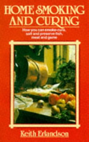 9780091778255: Home Smoking and Curing: How You Can Smoke-cure, Salt and Preserve Fish, Meat and Game