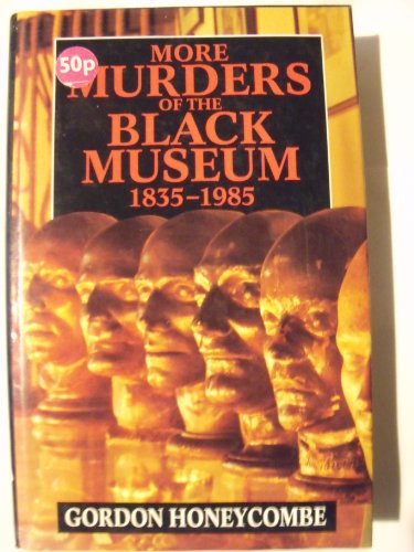 9780091778576: 'MORE MURDERS OF THE BLACK MUSEUM, 1835-1985'