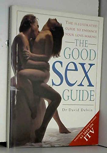 9780091778712: The Good Sex Guide: The Illustrated Guide To Enhance Your Love-Making