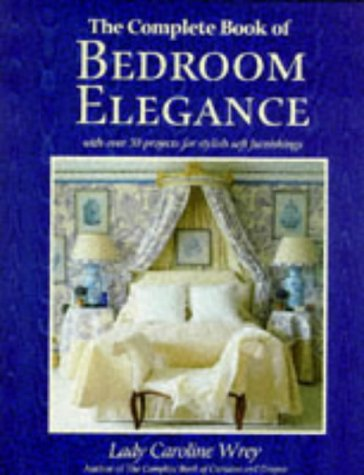 9780091778941: The Complete Book Of Bedroom Elegance: With Over 30 Projects For Stylish Furnish