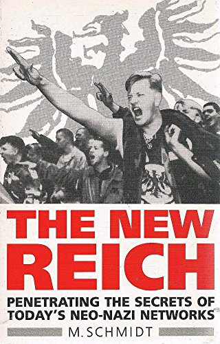 9780091780043: THE NEW REICH: VIOLENT EXTREMISM IN UNIFIED GERMANY AND BEYOND