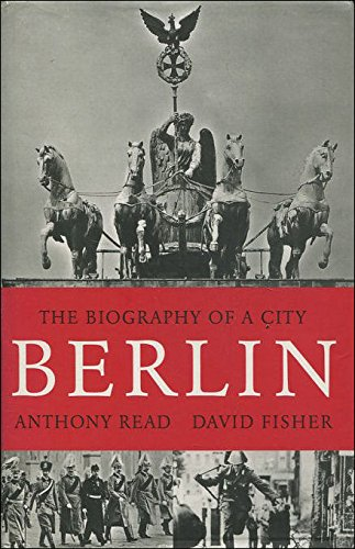 Berlin: The Biography of a City: Read, Anthony and David Fischer