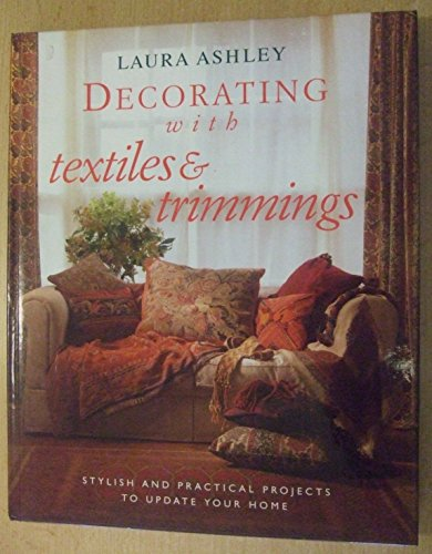 9780091780364: Laura Ashley Decorating with Textiles and Trimmings: Stylish and Practical Projects to Update Your Home (LA Home Decorating With...)