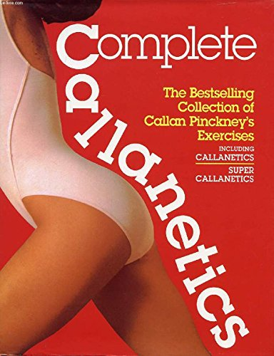 9780091780760: Complete Callanetics: Bestselling Collection of Callan Pinckney's Exercises