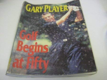 9780091780975: Golf Begins at Fifty