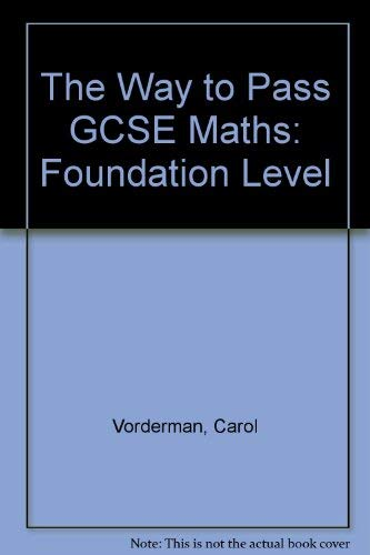 9780091781231: The Way to Pass GCSE Maths: Foundation Level