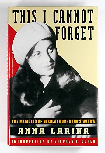 9780091781415: This I Cannot Forget: Memoirs of Nikolai Bukharin's Widow