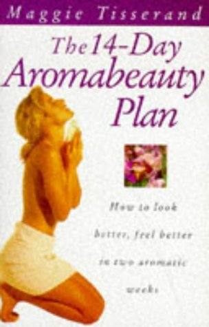 9780091782474: The 14-Day Aromabeauty Plan: Essential Oils and Massage Techniques to Help You Look Better, Feel Better in Two Aromatic Weeks